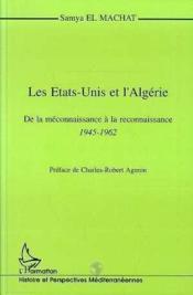 Les Etats-Unis et l'Algérie ; de la méconnaissance à la reconnaissance, 1945-1962 - Couverture - Format classique