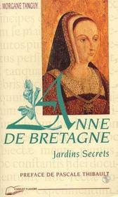 Anne De Bretagne : Jardins Secrets - Intérieur - Format classique