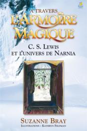 A Travers L'Armoire Magique ; Cs Lewis Et L'Univers De Narnia - Couverture - Format classique