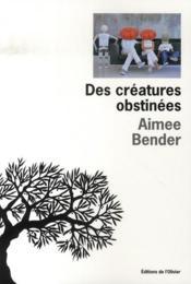 Des créatures obstinées - Couverture - Format classique