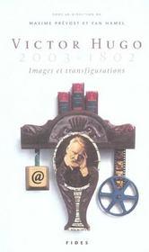 Victor hugo 2003-1802 ; images et transfigurations - Intérieur - Format classique