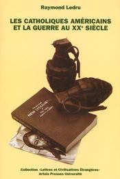 Les catholiques americains et la guerre au xx siecle - Intérieur - Format classique