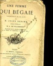 Une Feme Qui Begaie- Vaudeville En Un Acte. - Couverture - Format classique