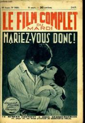 Le Film Complet Du Mardi N° 1020 - 10e Annee - Mariez-Vous Donc ! - Couverture - Format classique