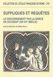 Suppliques Et Requetes Le Gouvernement Par La Grace En Occident (Xiie-Xve Siecle) - Couverture - Format classique