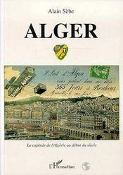 Alger ; la capitale de l'Algérie au début du siècle - Intérieur - Format classique