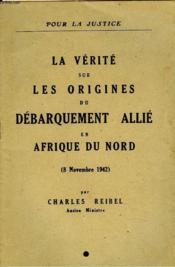 LA VERITE SUR LES ORIGINES DU DEBARQUEMENT ALLIE EN AFRIQUE DU NORD. 8 novembre 1942. - Couverture - Format classique