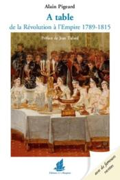 Vente  A table ; de la Révolution à l'Empire ; 1789-1815  - Alain Pigeard