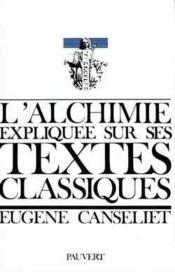 L'Alchimie Expliquee Sur Ses Textes Classiques - Couverture - Format classique