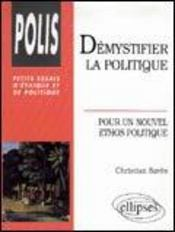 Demystifier La Politique Pour Un Nouvel Ethos Politique Petits Essais D'Ethique Et De Politique - Intérieur - Format classique