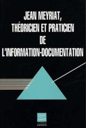 Jean Meyriat Theoricien Et Practicien De L'Information-Documentation - Couverture - Format classique