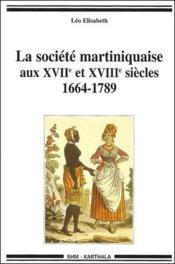 La société martiniquaise aux XVII et XVIII siècles ; 1664-1789 - Couverture - Format classique