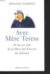 Avec Mère Teresa ; 30 ans au côté de la mère des pauvres de Calcutta - Couverture - Format classique