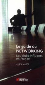Vente livre :  Le guide du networking ; les clubs influents en France  - Alain Marty