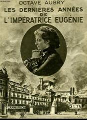Les Dernieres Annees De L'Imperatrice Eugenie. Collection : Hier Et Aujourd'Hui. - Couverture - Format classique