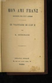 Mon Ami Franz - Souvenirs D'Un Petit Lorrain - Un Volontaire De L'An Ii - Couverture - Format classique