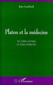 Platon Et La Medecine ; Le Corps Affaibli Et L'Ame Attristee - Intérieur - Format classique