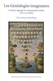 Les généalogies imaginaires ; ancêtres, lignages et communautés idéales ; XVI-XX siècle - Couverture - Format classique