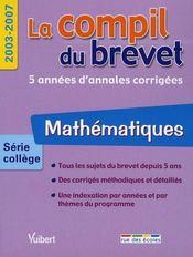 La compil du brevet 2003-2007 ; maths ; série collège - Intérieur - Format classique