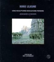Boris Lejeune : 5 Sculptures Boulevard Pereire - Couverture - Format classique