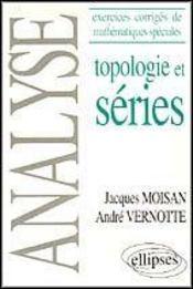 Analyse Exercices Corriges De Maths Speciales Topologie Et Series - Intérieur - Format classique