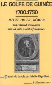 Le golfe de Guinee, 1700-1750 ; récit de L.F. Römer, marchand d'esclaves sur la côte ouest-africaine - Couverture - Format classique