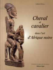 Cheval et cavalier dans l'art d'Afrique noire - Couverture - Format classique