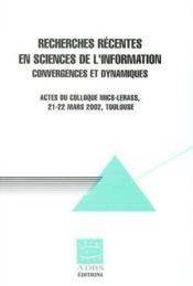 Recherches Recentes En Sciences De L'Information : Convergences Et Dynamiques (Actes Du Colloque Mic - Couverture - Format classique