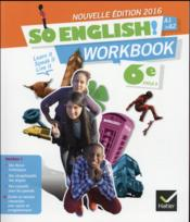 Vente livre :  SO ENGLISH! ; anglais ; 6ème ; workbook (édition 2016)  - Collectif
