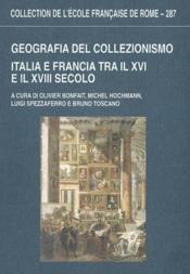 Geografia Del Collezionismo, Italia E Francia Tra Il Xvi E Il Xviii Secolo Atti Delle Giornate Di St - Couverture - Format classique