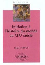 Initiation A L'Histoire Du Monde Au Xixe Siecle - Intérieur - Format classique