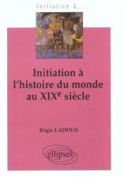 Initiation A L'Histoire Du Monde Au Xixe Siecle - Couverture - Format classique