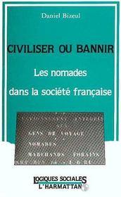 Civiliser Ou Bannir : Les Nomades Dans La Societe ... - Intérieur - Format classique