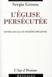 L'église persécutée ; entre goulag et société opulente - Couverture - Format classique