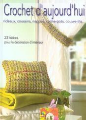 Crochet D'Aujourd'Hui. Rideaux, Coussins, Nappes, Cache-P Otsn Couvre-Lits... 23 Idees Pour La Decor - Intérieur - Format classique