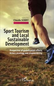 Vente livre :  Sport tourism and local sustainable development ; prospective of globalization effects actors strategy and responsibility  - Claude Sobry