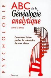 Abc de la généalogie analytique ; comment faire parler la mémoire de vos aïeux - Couverture - Format classique