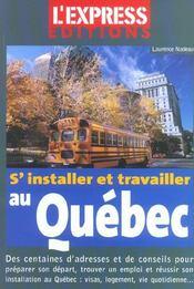 S'installer et travailler au Québec. des centaines d'adresses et de conseils pour préparer son départ, trouver un emploi... - Intérieur - Format classique