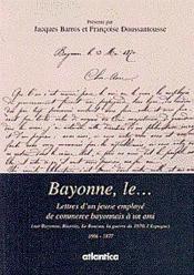 Bayonne, Le... Lettres Dun Jeune Employe De Commerce Bayonnais A Un Ami (Sur Bayonne, Biarritz, Le B - Couverture - Format classique
