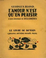 L'Amour N'Est Qu'Un Plaisir. 31 Bois Originaux De Deslignieres. Le Livre De Demain N° 214. - Couverture - Format classique