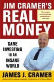 Vente livre :  Jim Cramer's real money ; sane investing in an insane world  - James J. Cramer