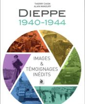 Dieppe ; 1940-1944 ; images & témoignages inédits  - Thierry Chion - Alain Manoury