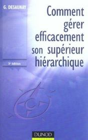 Vente livre :  Comment gerer intelligemment son superieur hierarchique - 3eme edition (3e édition)  - Guy Desaunay