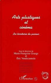 Arts Plastiques Et Cinema ; Les Territoires Du Passeur - Intérieur - Format classique