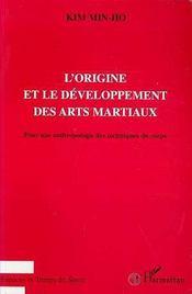 L'Origine Et Le Developpement Des Arts Martiaux. Pour Une Anthropologie Des Techniques Du Corps - Intérieur - Format classique