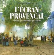 L'écran provençal ; histoire et géographie du cinéma en Provence-Côte d'Azur - Couverture - Format classique