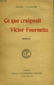 Ce Que Craignait Victor Fournette. - Couverture - Format classique