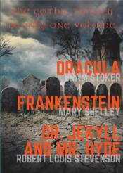 Vente livre :  Dracula ; Frankenstein ; Dr. Jekyll and Mr. Hyde ; the gothic trilogy in only one volume  - Robert Louis Stevenson - Mary Wollstonecraft Shelley - Bram Stoker