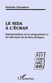 Le Sida à l'ecran ; représentations de la séropositivité et du Sida dans les fictions filmiques - Couverture - Format classique