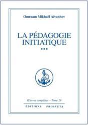 Oeuvres Completes T.29 ; La Pédagogie Initiatique T.3 - Couverture - Format classique